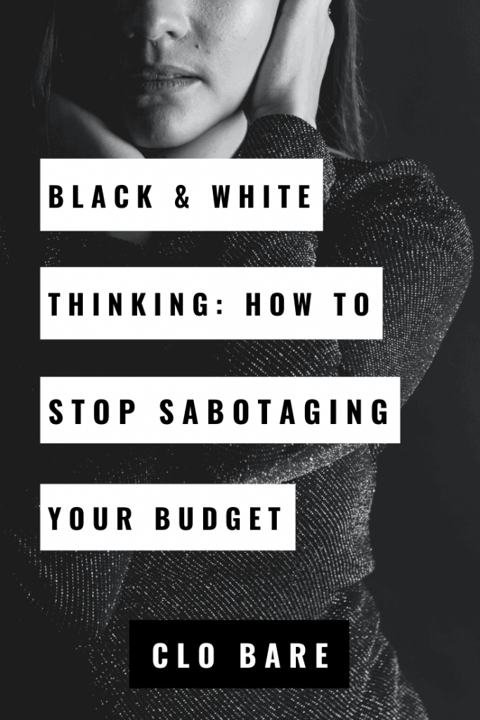 black & white thinking: how to stop sabotaging your budget