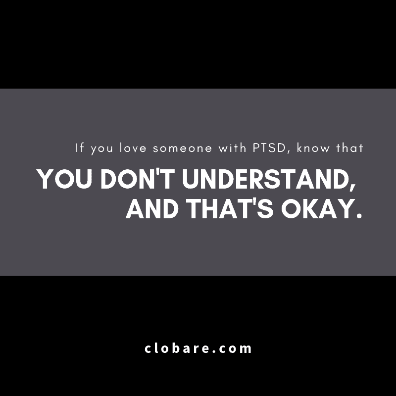 "Image that says ""If you love someone with PTSD, know that you don't understand, and that's okay."