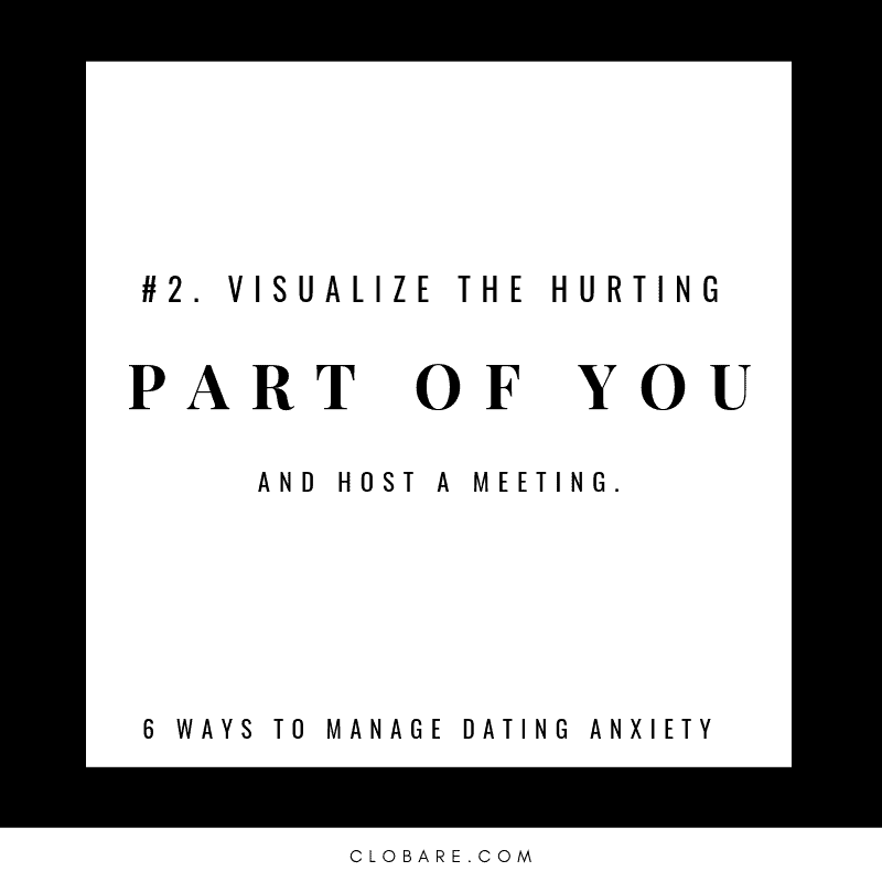 Clo Bare: 6 ways to manage dating anxiety. #2 visualize the hurting part of you and host a meeting.