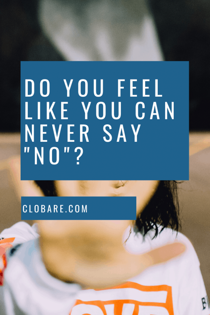 Do you feel like you can never say no?